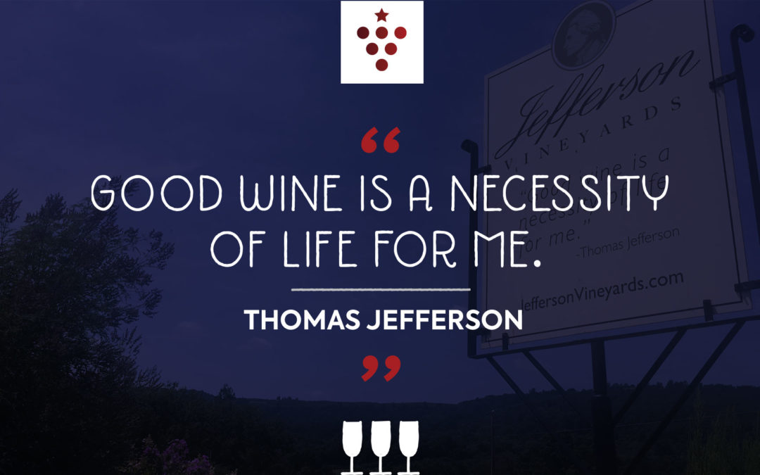 Good Wine is a necessity of life for me - Thomas Jefferson